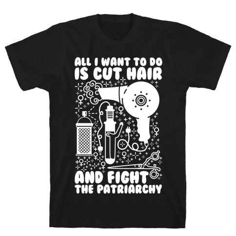 All I Want to Do is Cut Hair and Fight the Patriarchy Mens T-Shirt
