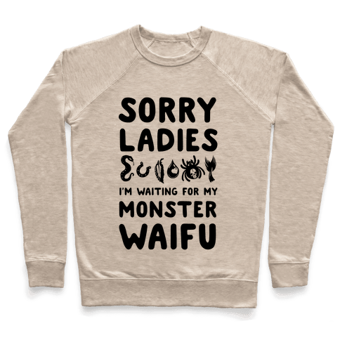 Sorry Ladies I'm Waiting for My Monster Waifu Pullover