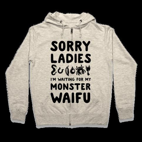Sorry Ladies I'm Waiting for My Monster Waifu Zip Hoodie