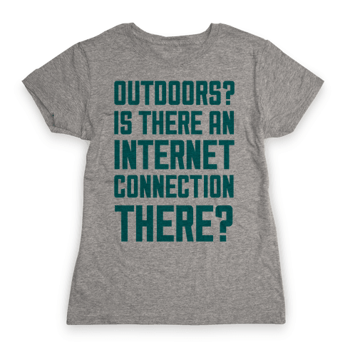 Outdoors? Womens T-Shirt