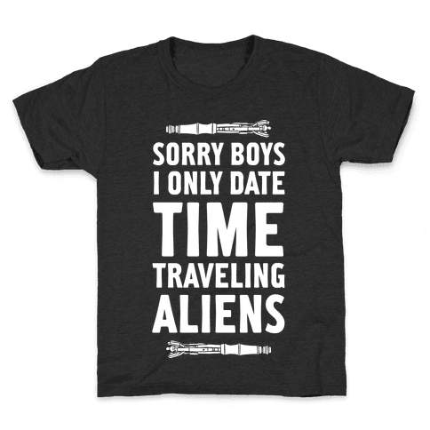 Sorry Boys I Only Date Time Traveling Aliens Kids T-Shirt