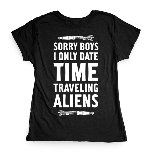 Sorry Boys I Only Date Time Traveling Aliens Womens T-Shirt