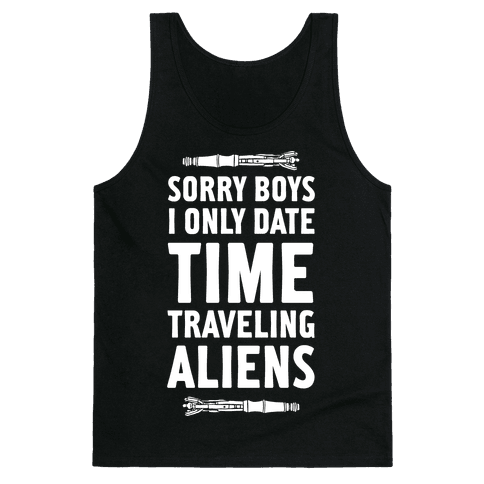 Sorry Boys I Only Date Time Traveling Aliens Tank Top