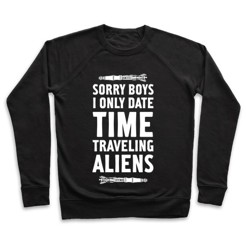 Sorry Boys I Only Date Time Traveling Aliens Pullover