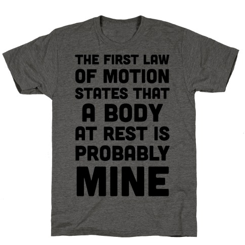 The First Law Of Motion States That A Body At Rest Is Probably Mine T-Shirt