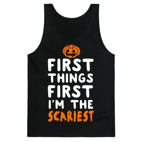First Things First, I'm The Scariest Tank Top