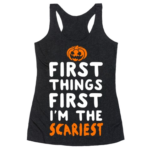 First Things First, I'm The Scariest Racerback Tank Top
