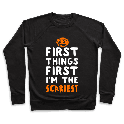 First Things First, I'm The Scariest Pullover