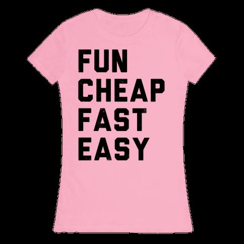 Fun Cheap Fast Easy Womens T-Shirt