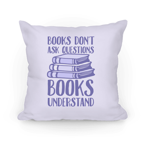 Books Don't Ask Questions Books Understand Pillow