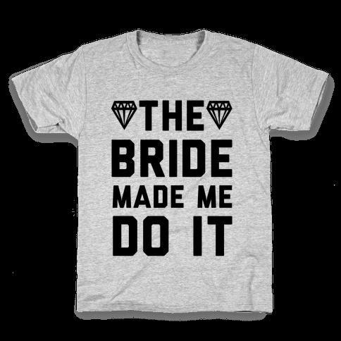 The Bride Made Me Do It Kids T-Shirt
