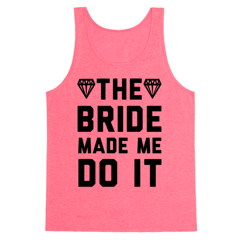 The Bride Made Me Do It Tank Top