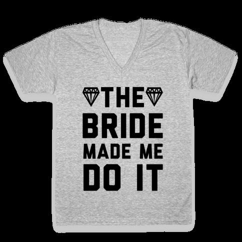 The Bride Made Me Do It V-Neck Tee Shirt