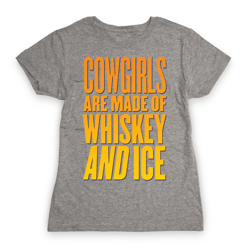 Cowgirls Are Made Of Whiskey And Ice Womens T-Shirt