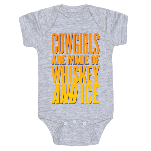 Cowgirls Are Made Of Whiskey And Ice Baby Onesy