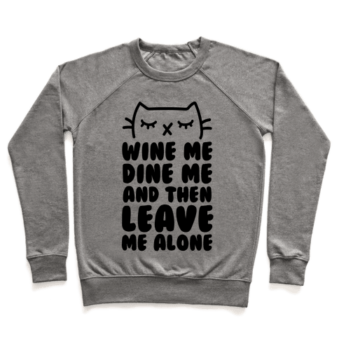 Wine Me, Dine Me, And Then Leave Me Alone  Pullover
