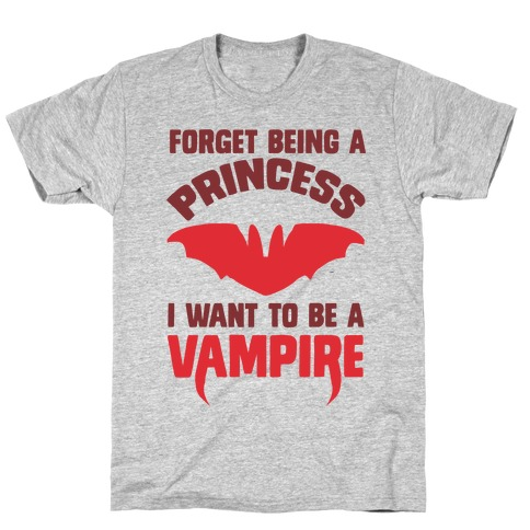 Forget Being A Princess I Want To Be A Vampire T-Shirt