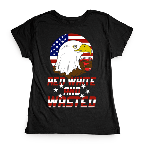 Red, White And Wasted Womens T-Shirt