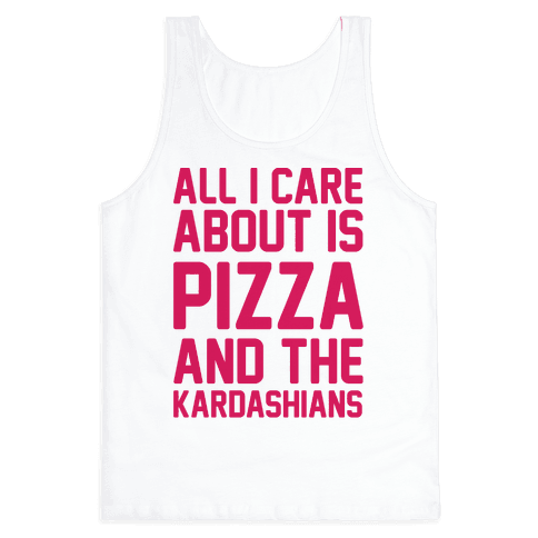 All I Care About Is Pizza and The Kardashians Tank Top
