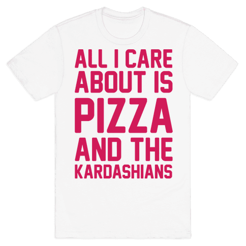 All I Care About Is Pizza and The Kardashians Mens T-Shirt