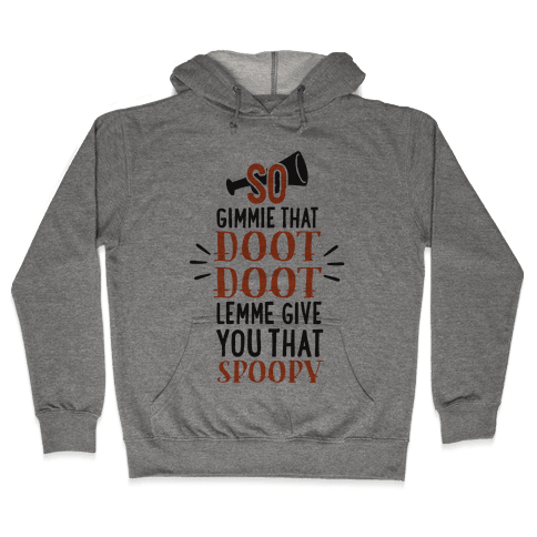 So Gimmie That Doot Doot, Lemme Give You That Spoopy Hooded Sweatshirt