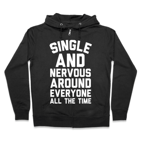 Single And Nervous Around Everyone All The Time Zip Hoodie