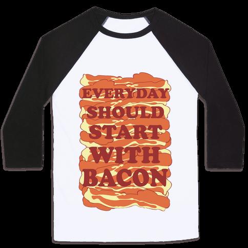 Everyday Should Start With Bacon Baseball Tee