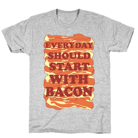 Everyday Should Start With Bacon Mens T-Shirt