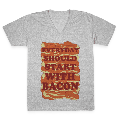 Everyday Should Start With Bacon V-Neck Tee Shirt