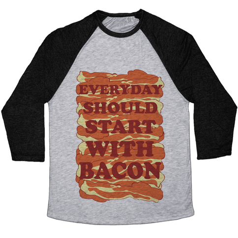 Everyday Should Start With Bacon Baseball Tee