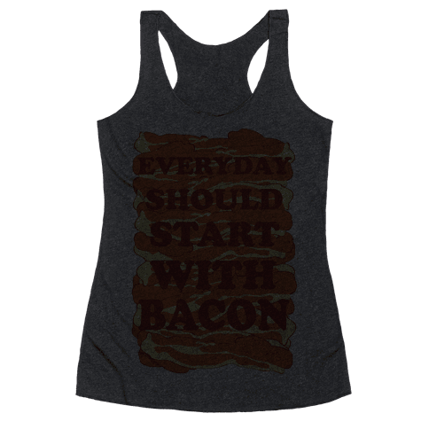 Everyday Should Start With Bacon Racerback Tank Top