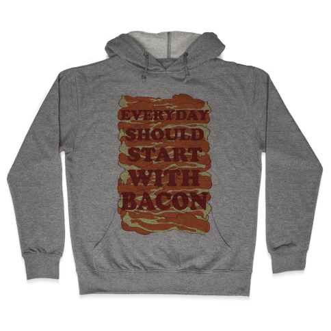 Everyday Should Start With Bacon Hooded Sweatshirt