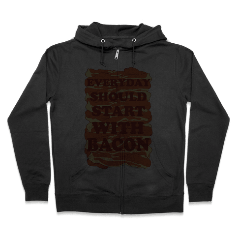 Everyday Should Start With Bacon Zip Hoodie