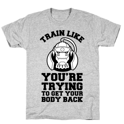 Train Like you're Trying to Get Your Body Back (Alphonse) T-Shirt