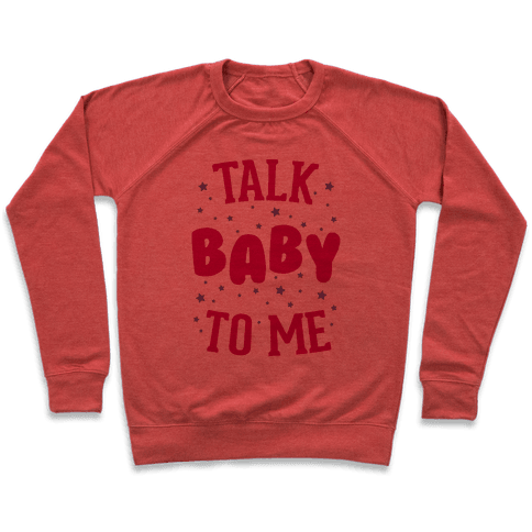 Talk Baby To Me Pullover