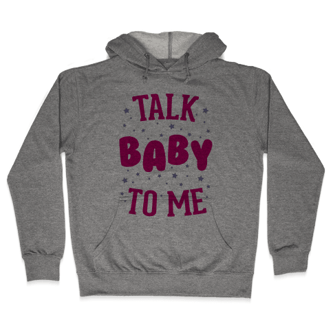 Talk Baby To Me Hooded Sweatshirt