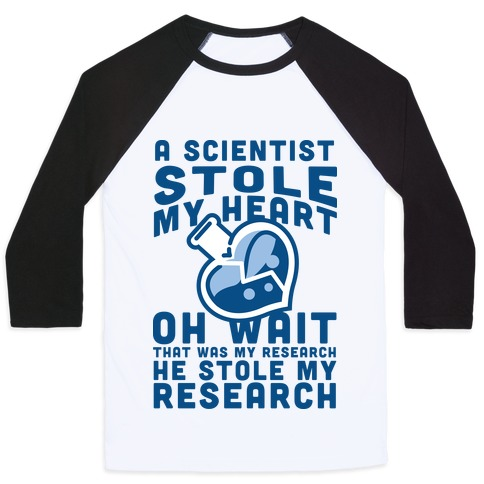 A Scientist Stole My Research Baseball Tee