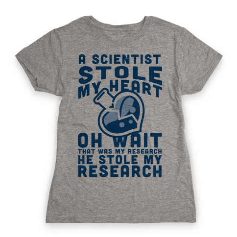 A Scientist Stole My Research Womens T-Shirt