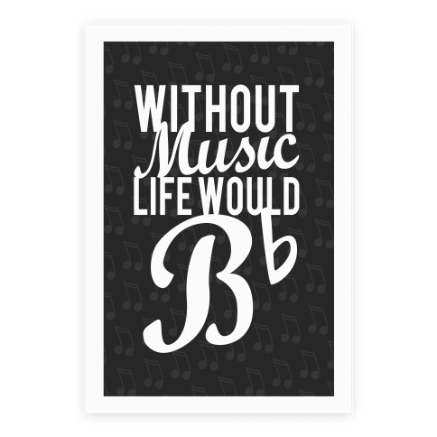 Without Music Life Would B Flat Poster
