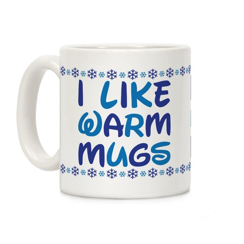 I Like Warm Mugs Coffee Mug