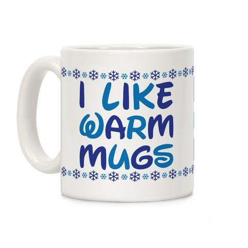 I Like Warm Mugs Coffee Mug