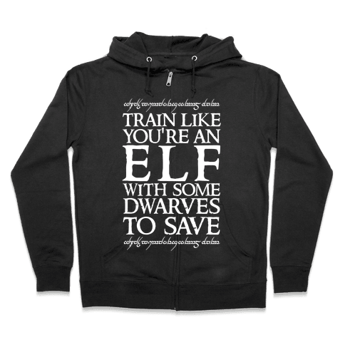 Train Like Your An Elf With Some Dwarves To Save Zip Hoodie