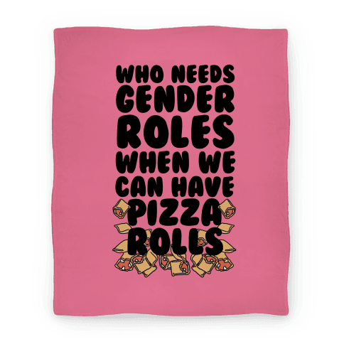Who Needs Gender Roles When We Can Have Pizza Rolls Blanket