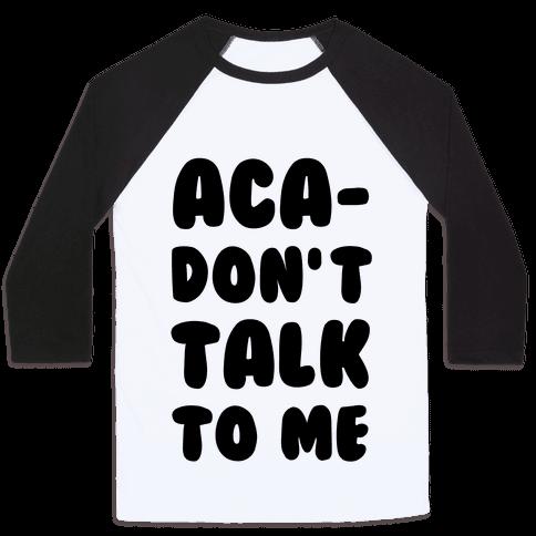 Aca-Don't Talk to Me Baseball Tee