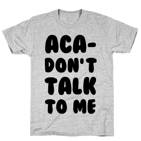 Aca-Don't Talk to Me Mens T-Shirt