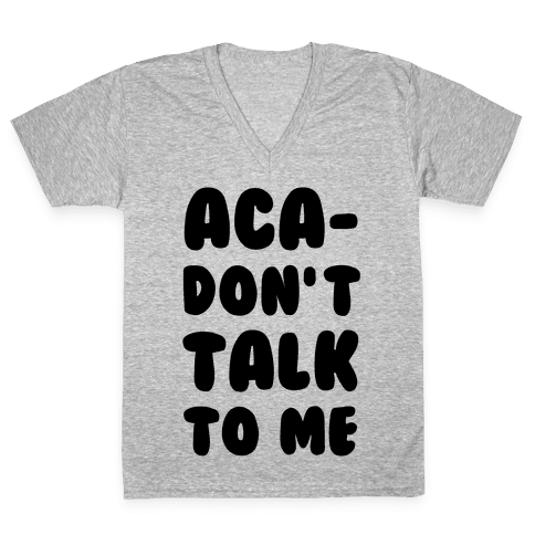 Aca-Don't Talk to Me V-Neck Tee Shirt