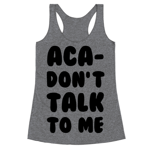 Aca-Don't Talk to Me Racerback Tank Top