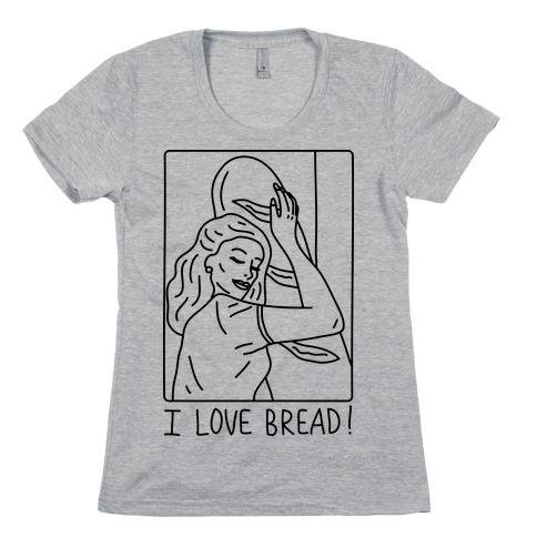 I Love Bread Womens T-Shirt