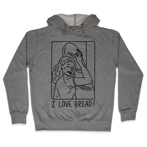 I Love Bread Hooded Sweatshirt