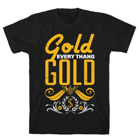 Every thang Gold T-Shirt